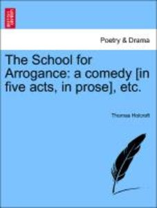 The School for Arrogance: a comedy [in five acts, in prose], etc