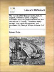 The reports of Sir Edward Coke, Knt. in English, in thirteen par