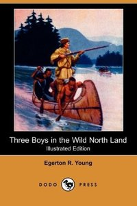 Three Boys in the Wild North Land (Illustrated Edition) (Dodo Pr