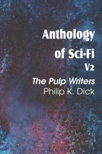 Anthology of Sci-Fi V2, the Pulp Writers - Philip K. Dick
