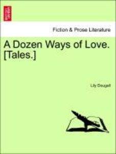 A Dozen Ways of Love. [Tales.]