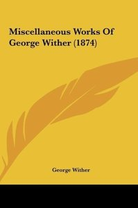 Miscellaneous Works Of George Wither (1874)