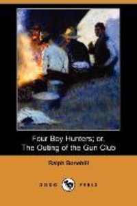 Four Boy Hunters; Or, the Outing of the Gun Club (Dodo Press)