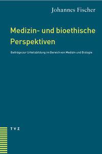 Medizin- und bioethische Perspektiven