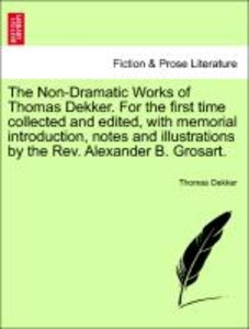 The Non-Dramatic Works of Thomas Dekker. For the first time coll