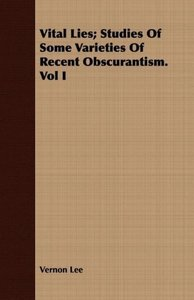 Vital Lies; Studies Of Some Varieties Of Recent Obscurantism. Vo