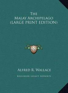 The Malay Archipelago (LARGE PRINT EDITION)