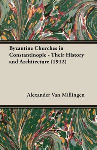 Byzantine Churches in Constantinople - Their History and Archite