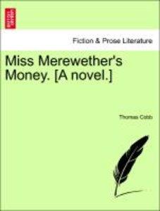 Miss Merewether's Money. [A novel.] Vol. I.