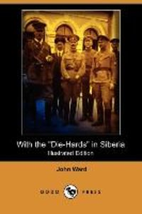 With the Die-Hards in Siberia (Illustrated Edition) (Dodo Press)