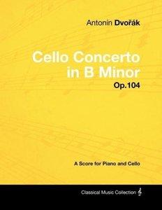Antonín Dvorák - Cello Concerto in B Minor - Op.104 - A Score fo