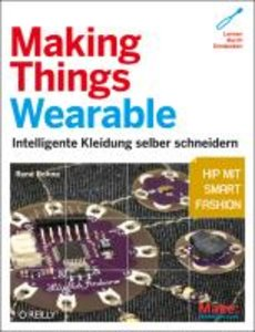 Making Things Wearable - Intelligente Kleidung selber schneidern