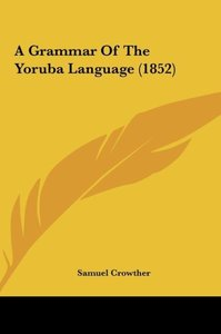 A Grammar Of The Yoruba Language (1852)