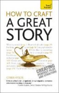 How to Craft a Great Story: A Teach Yourself Guide
