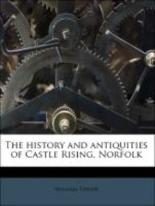 The history and antiquities of Castle Rising, Norfolk