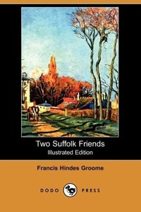 Two Suffolk Friends (Illustrated Edition) (Dodo Press)