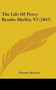 The Life Of Percy Bysshe Shelley V2 (1847)