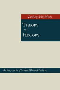 Theory and History; An Interpretation of Social and Economic Evo