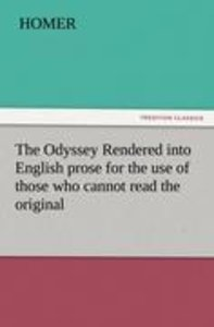 The Odyssey Rendered into English prose for the use of those who