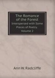 The Romance of the Forest: Interspersed with Some Pieces of Poet