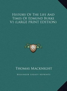History Of The Life And Times Of Edmund Burke V1 (LARGE PRINT ED