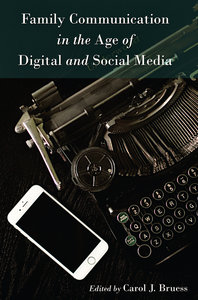 Family Communication in the Age of Digital and Social Media