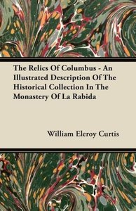 The Relics Of Columbus - An Illustrated Description Of The Histo