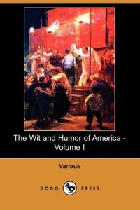 The Wit and Humor of America - Volume I (Dodo Press)