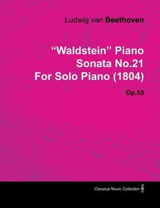 """Waldstein"" Piano Sonata No.21 by Ludwig Van Beethoven for Solo"