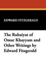 The Rubáiyát of Omar Khayyám and Other Writings by Edward Fitzge