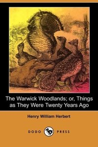 The Warwick Woodlands; Or, Things as They Were Twenty Years Ago