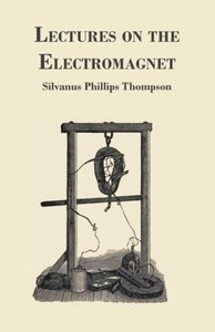Lectures on the Electromagnet