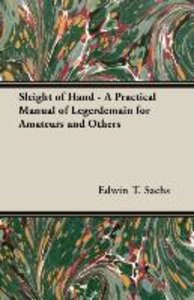 Sleight of Hand - A Practical Manual of Legerdemain for Amateurs