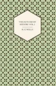 The Outline of History - Being a Plain History of Life and Manki