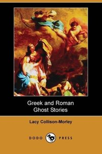 Greek and Roman Ghost Stories (Dodo Press)