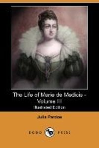 The Life of Marie de Medicis - Volume III (Illustrated Edition)