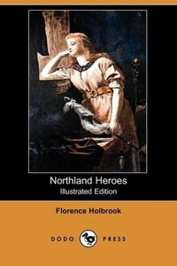 Northland Heroes (Illustrated Edition) (Dodo Press)