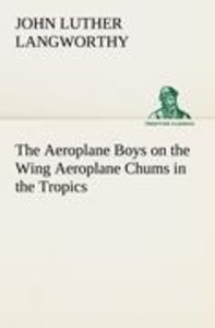 The Aeroplane Boys on the Wing Aeroplane Chums in the Tropics