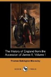 The History of England from the Accession of James II, Volume I