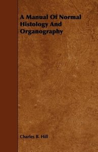 A Manual Of Normal Histology And Organography