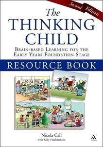 The Thinking Child Resource Book: Brain-Based Learning for the E