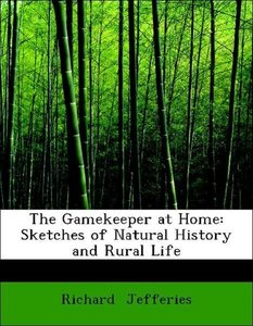The Gamekeeper at Home: Sketches of Natural History and Rural Li