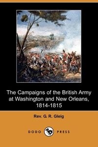 The Campaigns of the British Army at Washington and New Orleans,