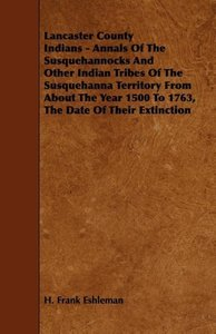 Lancaster County Indians - Annals of the Susquehannocks and Othe