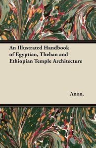 An Illustrated Handbook of Egyptian, Theban and Ethiopian Temple