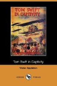 Tom Swift in Captivity, or a Daring Escape by Airship (Dodo Pres