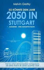 So könnte dein Jahr 2050 in Stuttgart aussehen - Eine Zukunftsvi