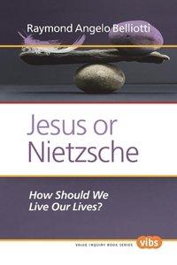 Jesus or Nietzsche: How Should We Live Our Lives?