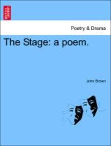 The Stage: a poem.