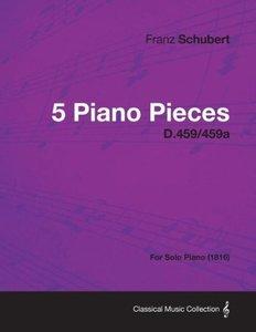 5 Piano Pieces D.459/459a - For Solo Piano (1816)